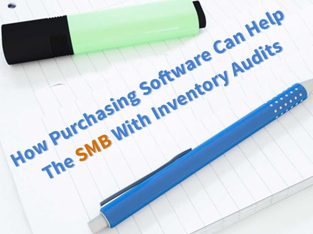 How Purchasing Software Can Help The SMB With Inventory Audits