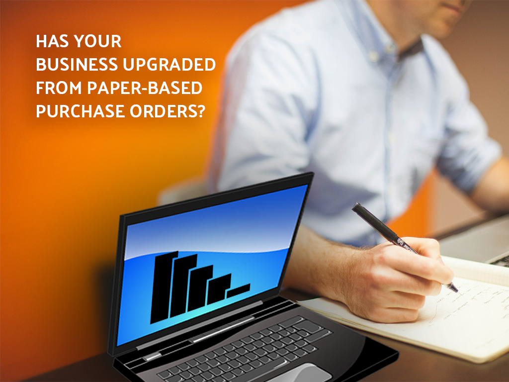 Has Your Business Upgraded from Paper-Based Purchase Orders?