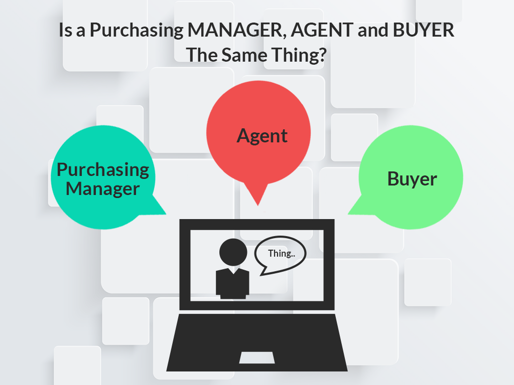 Is a Purchasing Manager, Agent and Buyer the same thing?